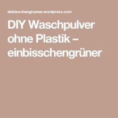 DIY Waschpulver ohne Plastik – einbisschengrüner