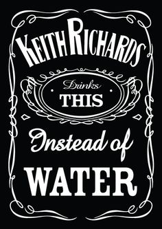 Keith Richards drinks this...
