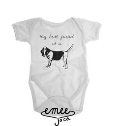 My Best Friend is a Bloodhound There are few things as watching the companionship you've built with your four legged baby be enjoyed by your two legged baby as well! Our Bloodhound design is a great way to show that to any expectant mom.