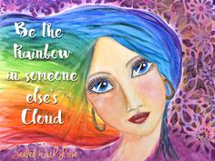 Be the rainbow in someone else's cloud. <3