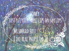 """honey just put your sweet lips on my lips, we should just kiss like real people do - hozier, """"like real people do""""  lyric art in a whimsical field with fireflies and a full moon. perfect for this folksy, beautiful song."""