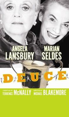 Deuce by Terrence McNally • Directed by Michael Blakemore • Original Cast: Angela Lansbury, Marian Seldes, Joanna P. Adler, Brian Haley, Michael Mulheren  • Opened on May 6, 2007