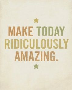 I don't care if amazing is on the words not to use list.I think making a day ridiculously amazing is a goal worth reaching for! Inspirational Quotes Pictures, Great Quotes, Quotes To Live By, Me Quotes, Amazing Quotes, Happy Quotes, Monday Quotes, Sobriety Quotes, Thursday Quotes