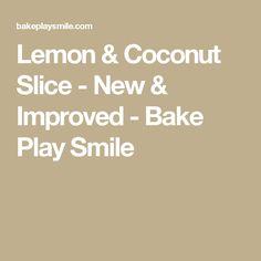 Lemon & Coconut Slice - New & Improved - Bake Play Smile