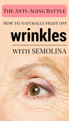 Learn how to naturally fight off wrinkles with semolina.