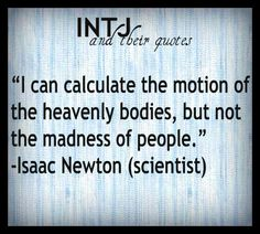 INTJ Quotes  ~Isaac Newton
