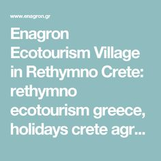 Enagron Ecotourism Village in Rethymno Crete: rethymno ecotourism greece, holidays crete agrotourism, holiday rentals crete, ecohotel crete greece, rethymno village eco, rent houses greece, apartments crete, rethymno axos, traditional houses in crete greece