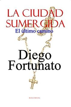 FREE! ... FREE! ... Digital version in Spanish of the novel THE SUBMERGED CITY-The last road ... Adventure, action, suspense and romance ... Only from June 16 to 20 at http://www.amazon.com/Diego-Fortunato/e/B001JOA9JS