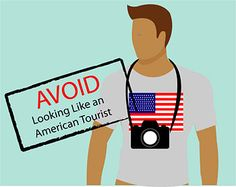 As an American traveling in a foreign country, the last thing you want to do is stand out like a sore thumb. Not only do you have a greater chance of getting sucked into tourist traps, but you're also a more obvious target for getting mugged or even kidnapped.