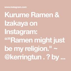 "Kurume Ramen & Izakaya on Instagram: """"Ramen might just be my religion."" ~ @kerringtun . 📷 by @kerringtun"" Just Be, Ramen, Religion, Pork, Instagram, Kale Stir Fry, Pigs, Religious Education, Pork Chops"