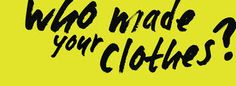 RACHEL COOPER = Ethical issues in fashion- focusing on the labour behind the garments we buy and wear everyday, and the issues that corporate businesses, retailers and consumers should take into consideration when buying throw away fashion. Image of Quote taken from a google search for ethical concerns.
