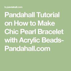 Pandahall Tutorial on How to Make Chic Pearl Bracelet with Acrylic Beads- Pandahall.com