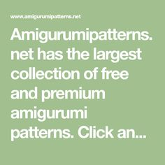 Amigurumipatterns.net has the largest collection of free and premium amigurumi patterns. Click and discover the most wonderful crochet patterns!