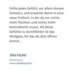 """Zitat von Elias Fischer aus dem Buch """"Selbstverwirklichung"""" - Hier mehr erfahren: http://bit.ly/2tvPeJ3 - Tags: #bewusstsein #selbstverwirklichung #selbsterkenntnis #lebenssinn #selbstfindung #zitat #sprüche #spiritualität #psychologie #Fühle #Gefühl #Schmerz #Freiheit #All #Gefühle #Mutigste"""