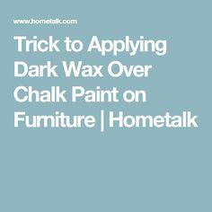 Trick to Applying Dark Wax Over Chalk Paint on Furniture   Hometalk