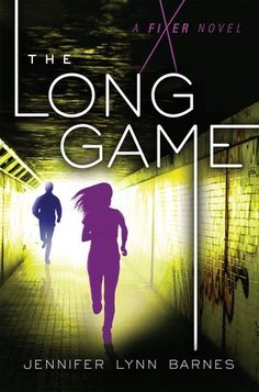 The Long Game (The Fixer, #2) by Jennifer Lynn Barnes | Expected publication: June 7th 2016 by Bloomsbury Children's
