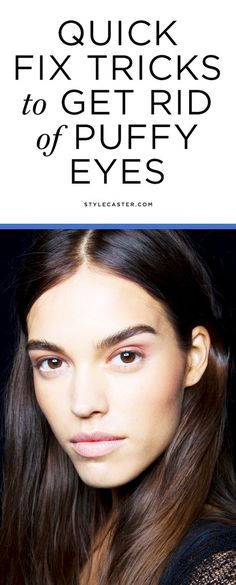 8 Quick Tricks to Fix Puffy Eyes | Whether you're tired, have been crying, or just prone to under eye puff in the morning, here's a list of DIY remedies to instantly de-puff and get you looking refreshed in no time.