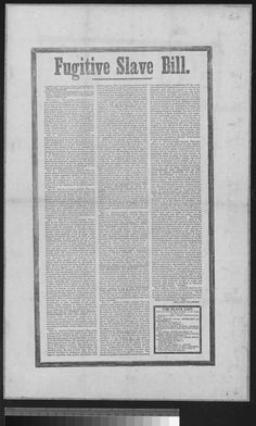 Fugitive Slave Bill (9/18/1850)  Broadside announcing the Fugitive Slave Bill of 1850. Passed by the Senate and House of Representatives and signed into law by President Millard Fillmore, the Fugitive Slave Act gave slave owners greater power in capturing runaway slaves, even those who had fled to free states.