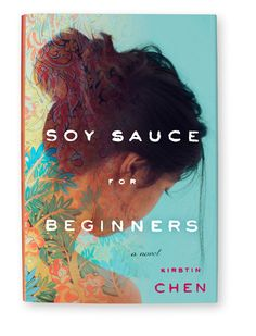 """Soy Sauce for Beginners"" by Kirstin Chen;  Despite swearing never to join the family trade, Gretchen leaves the U.S. to return to her native Singapore and help out in her dad's soy sauce business."