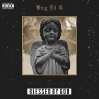 King Lil G - Blessed By God