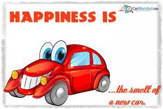 Happiness is ... The smell of a new car.