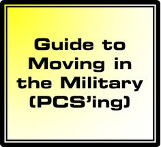 Guide to moving in the military, making your life easing (PCS'ing)