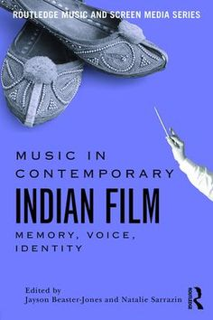 MUSIC IN CONTEMPORARY INDIAN FILM: MEMORY, VOICE, IDENTITY
