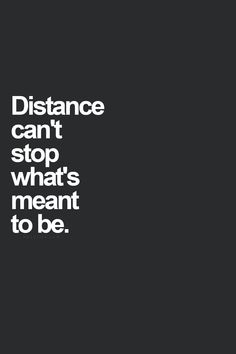If people truly love each other... No distance is far between them!! When there is a will, there is a way!! :)