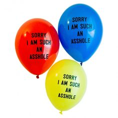 Sorry Im Such An Asshole Balloons!