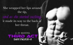 COMING SOON   Third Act By J.O Mantel  #DarkFalkon3 #ComingSoon == BLURB ==  A Love Triangle.  Two Rock Stars.  One MASSIVE Secret. Falling in love with one of the worlds biggest rock stars was not something Sienna planned. Their relationship has been amazing. Sure theyve had their fair share of problems but what couple doesnt? Dark Falkon and Lightning Ridge are performing together for the very first time this means Jake and Lukas must put aside their personal differences for the sake of…