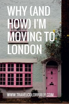 Why I'm moving to London and how!