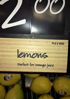 'When life hands you lemons, make'...orange juice! ;-)