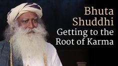 Sadhguru discusses the 5 elements of creation and the importance of purifying them within the body. This purification process, called Bhuta Shuddhi, allows one to get to the root of the karmic imprint.
