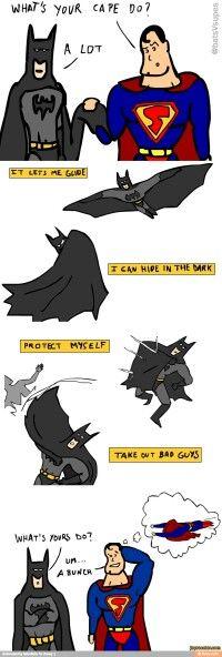 No Capes! Lol. Unless you're Batman!!!
