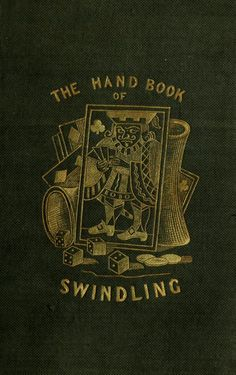 The handbook of swindling - Jerrold, Douglas William, 1803-1857 Printed in London by Bradbury and Evans--Verso of t.p Keywords: Swindlers and swindling Downloads: 103