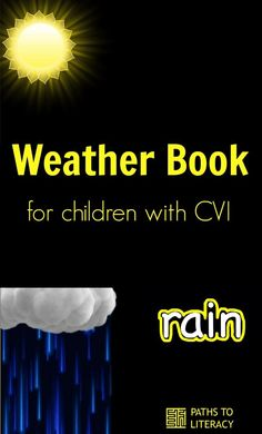 This simple weather book for children with CVI (cortical visual impairment) reduces visual complexity and uses word bubbles. It is designed for students in Phase II-III. Name Activities, Therapy Activities, Weather Book, Visually Impaired Activities, Multiple Disabilities, Learning Disabilities, Simple Weather, Environmental Print, Visual Impairment