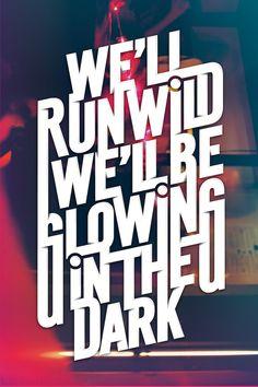 we'll run wild , we'll be glowing in the dark