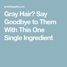 Gray Hair? Say Goodbye to Them With This One Single Ingredient