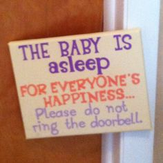 Sign for New parents, ours would more likely say if you wake baby, mommy will stab you in the face.