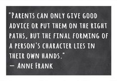 A Person's Character Lies in Their Own Hands -Anne Frank Poster Print by Veruca Salt x - Item # - Posterazzi Mom Quotes, Quotable Quotes, Wisdom Quotes, Great Quotes, Quotes To Live By, Motivational Quotes, Love My Children Quotes, Quotes About Parents, Changes In Life Quotes