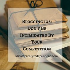 Blogging 102: Don't Be Intimidated By Your Competition   #blogging #blogtips #marketing Female Blogger RT