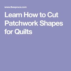 Learn How to Cut Patchwork Shapes for Quilts