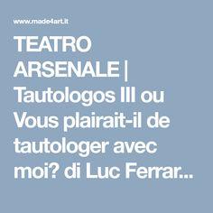 TEATRO ARSENALE | Tautologos III ou Vous plairait-il de tautologer avec moi? di Luc Ferrari - MADE4ART
