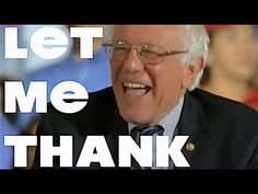 Bernie Sanders, LET ME THANK YOU