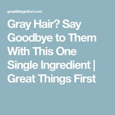 Gray Hair? Say Goodbye to Them With This One Single Ingredient | Great Things First