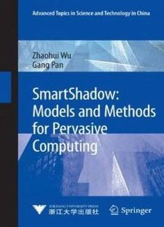 Smartshadow: Models And Methods For Pervasive Computing (advanced Topics In Science And Technology In China) free ebook