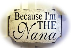 Because I'm THE Nana by MerryMeSigns on Etsy, $25.00
