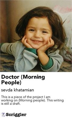 Doctor (Morning People) by sevda khatamian https://scriggler.com/detailPost/story/43264 This is a piece of the project I am working on (Morning people). This writing is still a draft.