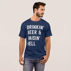 Drinkin beer & raisin hell funny party humor T-Shirt - party gifts gift ideas diy customize