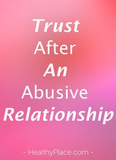 After leaving my abusive relationship, I wonder, sometimes, if I'll ever trust again, or rather, if I'll be able to trust the ones who deserve it. www.HealthyPlace.com